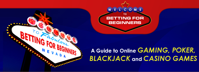 Betting for Beginners, Online Bingo, Online Poker, Online Casinos, How to Play, Blackjack, Sports Betting, Sun Bingo, Gala Bingo,